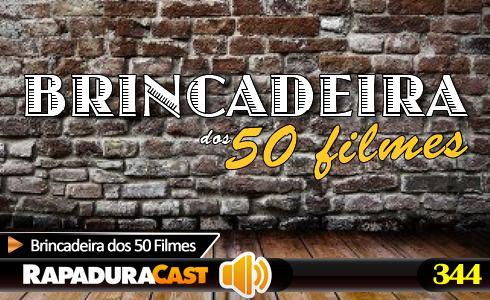 RapaduraCast 344 - Brincadeira dos 50 Filmes